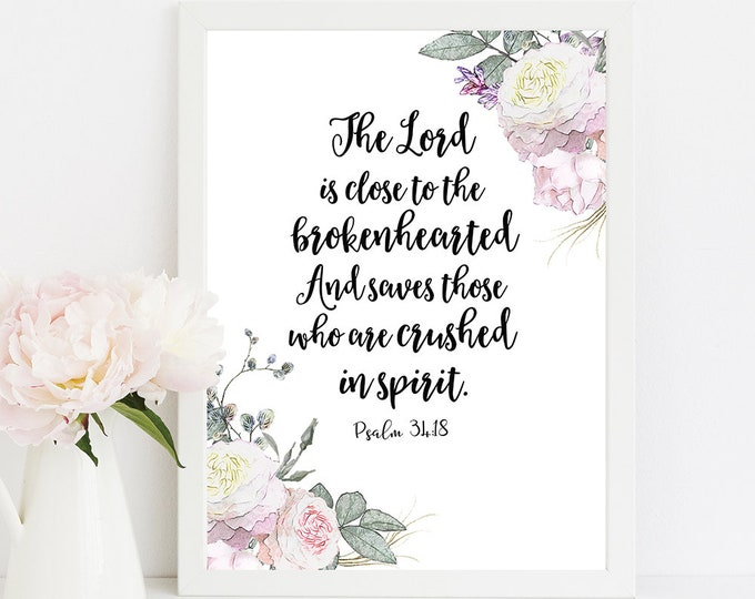The Lord is close to the brokenhearted Psalm 34 18 Bible Verse Prints inspirational her RG-1