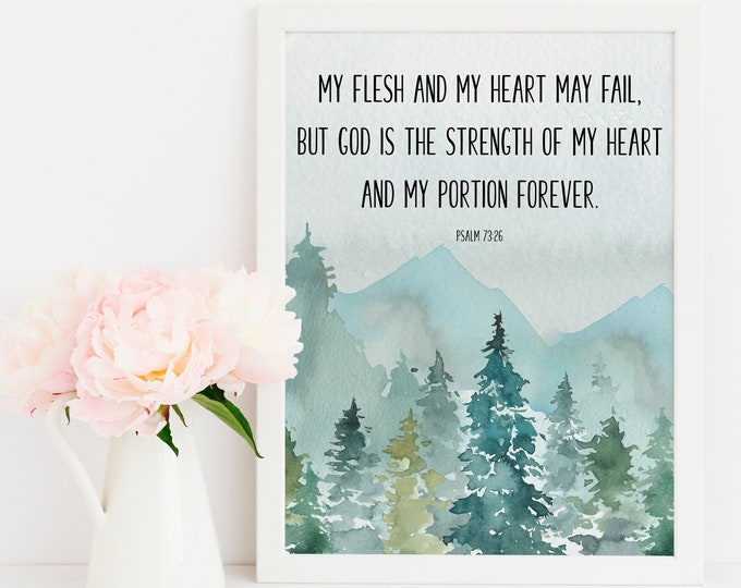 Bible Verse Prints, Psalm 73 26, Christian Wall art, Scripture Prints, My flesh and my heart may fail,