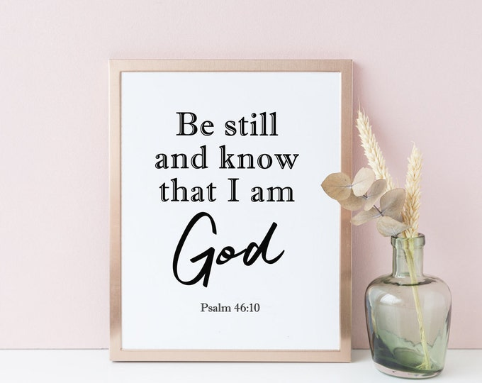 Bible Verse Prints Be Still And Know That I Am God, Psalm 46 10 inspirational her