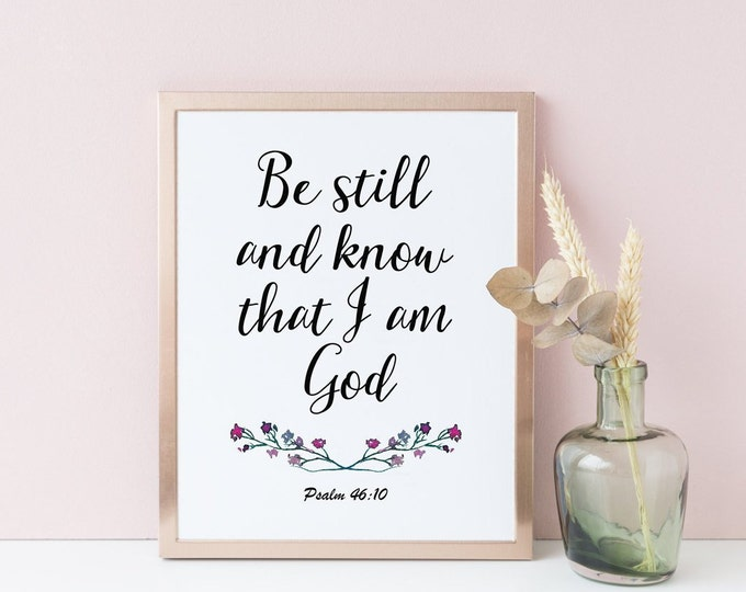 Bible Verse Print, Be Still And Know That I Am God, Psalm 46 10