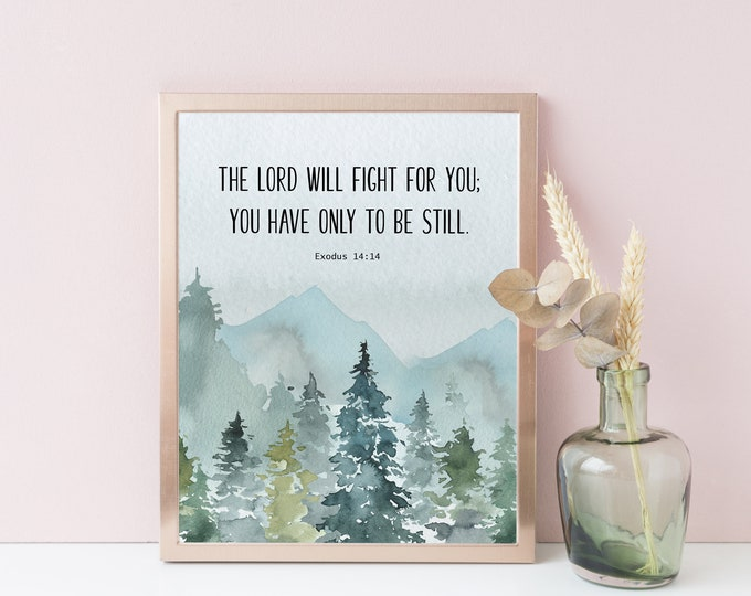 Bible Verse Prints, The LORD will fight for you; you have only to be still, Exodus 14 14