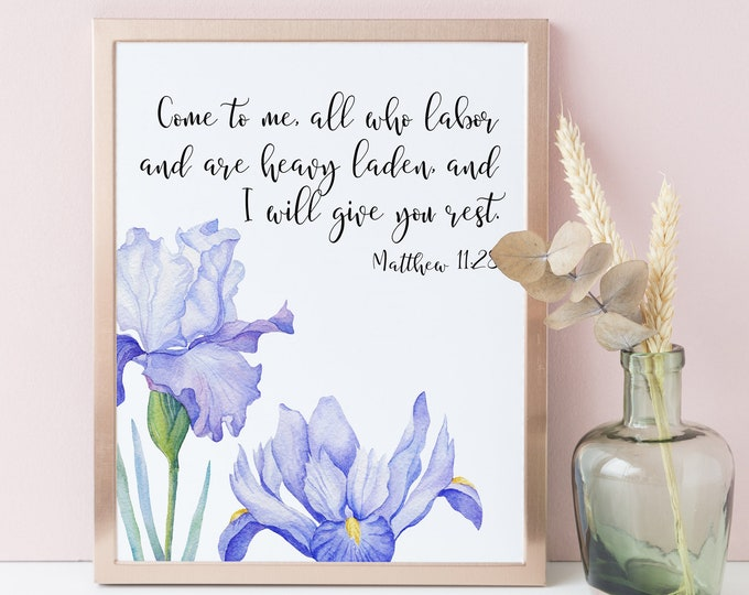 Matthew 11 28, Bible Verse Prints, Iris wall art, Bible Quote Prints.