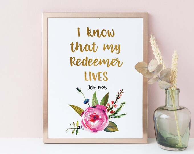 I Know that My Redeemer Lives sign Job 19 25, Bible Verse Prints, FF-1