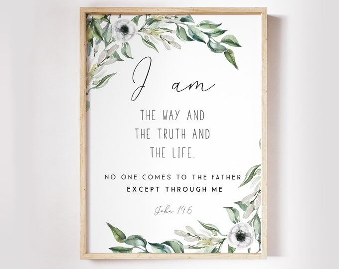John 14 6, Christian Wall art, Bible Verse Prints,  Scripture Prints, Botanical Prints I am the way and the truth and the life OL-1