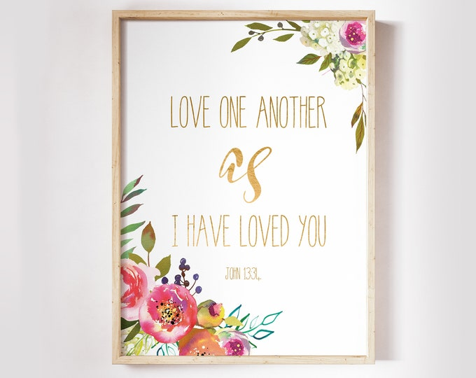Bible Verse Prints, Love one another as I have loved you, John 13 34  Bible Quote Print, Scripture Prints, SH-1