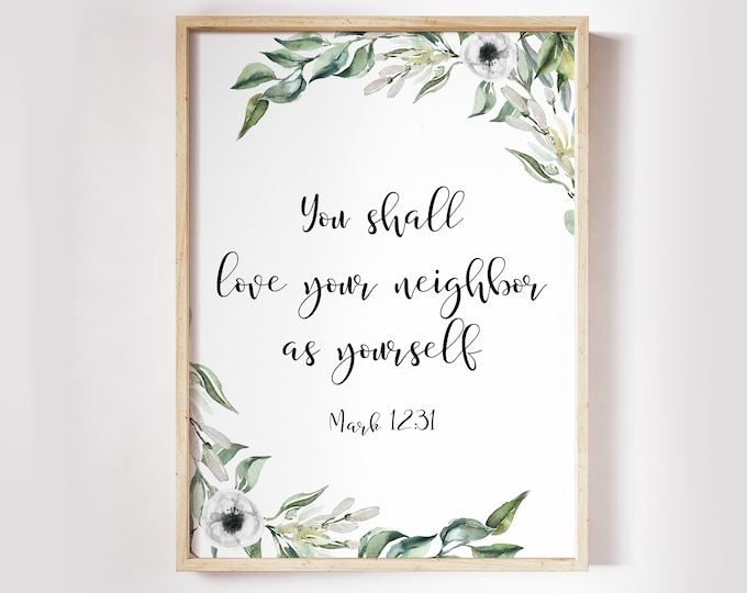 Mark 12 31, Christian Wall art, Bible Verse Prints,  Scripture Prints, Botanical Prints love your neighbor as yourself OL-1