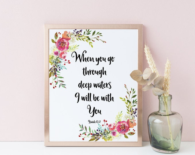 Bible Verse Print, When you go through deep waters I will be with you, Isaiah 43 2, SH-1