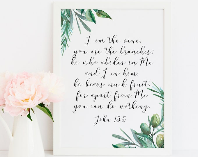 I am the vine, you are the branches, Bible Verse Prints, Christian Wall art, John 15 5 OL-1