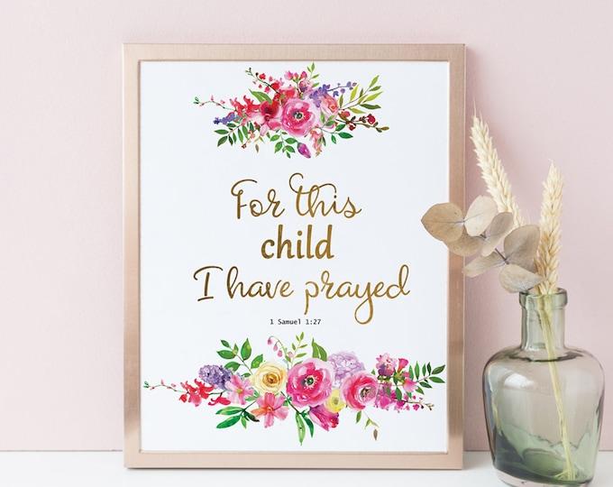 Nursery Wall Art 1 Samuel 1 27 For This Child we have prayed Nursery Decor Printable Christian Bible Verse Girl Baby Shower Gift Floral SA-1
