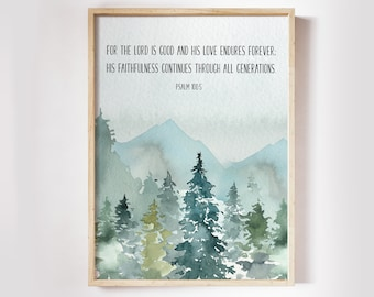 Psalm 100 5, Bible Verse Prints, Christian Wall art, Printable Bible Quote Print, For the Lord is good and His love endures forever;