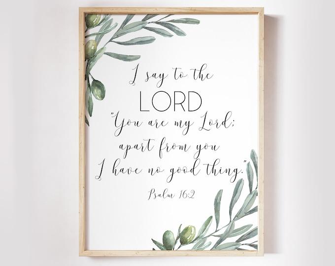 Bible Verse Prints, Psalm 16 2, Christian Wall art, Bible Quote Print Printable