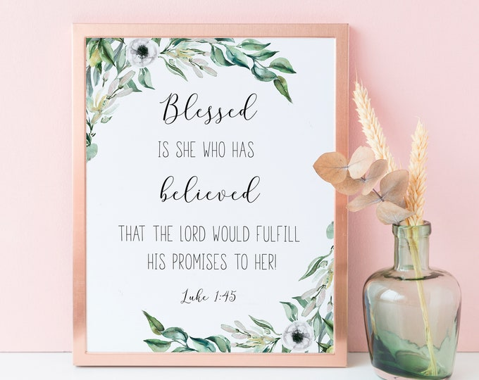 Bible Verse Prints, Luke 1 45, Bible quote Print, Blesses is She That Believed, Scripture Wall Art OL-1