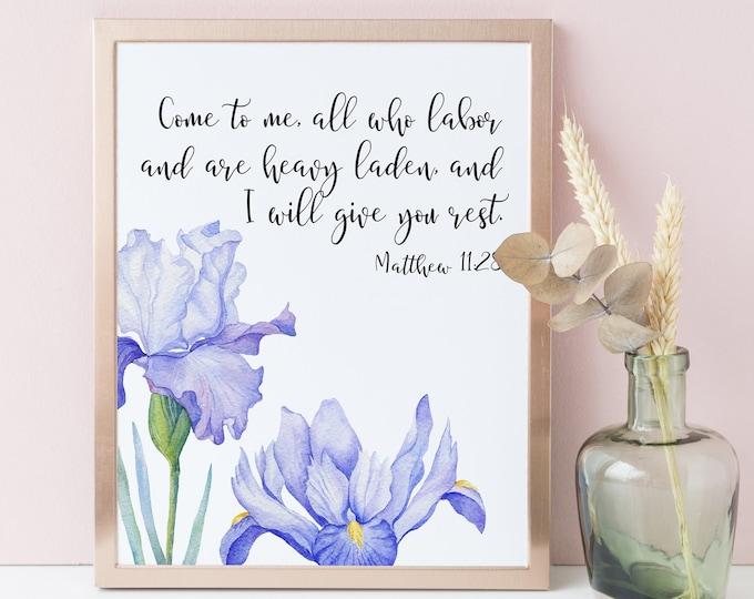 Matthew 11 28, Bible Verse Prints, Iris wall art, Bible Quote Prints.