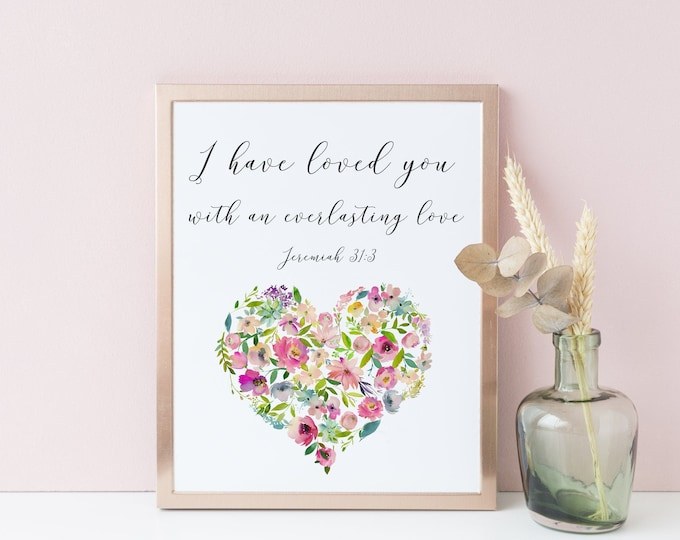 Bible Verse Prints, Jeremiah 31:3, Scripture Prints, I have loved you with an everlasting love,