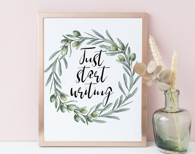 Just Start Writing, Olive Wreath, Inspirational Her, Positive quotes Printable Wall Art OL-1