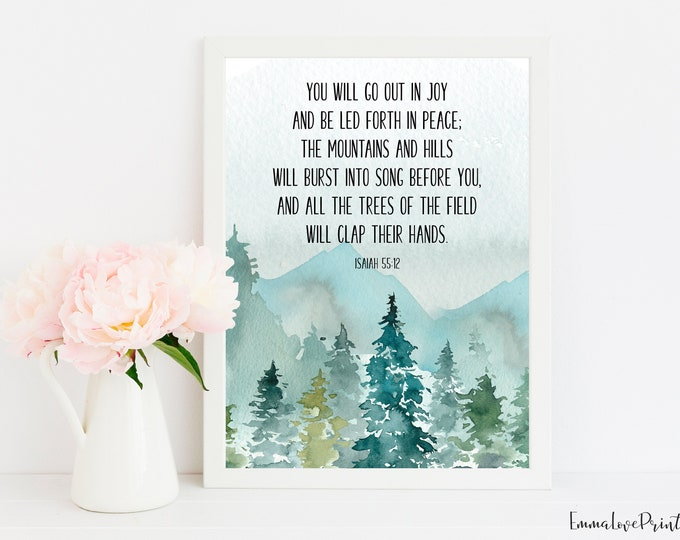 Bible Verse Prints, Isaiah 55 12, Christian Wall art, You Will Go Out In Joy