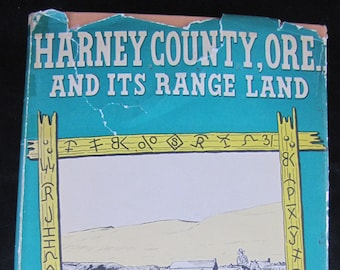Harney County, Ore. and Its Range Land // 1951 Hardback // History in Oregon of Indian Wars, Frontier Military & Cattle Ranching // Rare