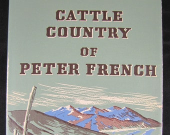 Cattle Country of Peter French // 1972 Hardback // Malheur Country History // Oregon History w Adventure // ISBN 0832300098