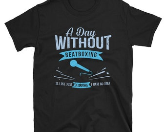 0db4871bc A Day Without Beatboxing T-Shirt Funny T Shirts Tee Fashion Novelty  Birthday Gift Idea Present Christmas