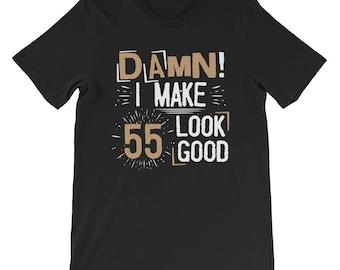 95e29ecb31 Damn I Make 55 Look Good T-Shirt | Funny 55th Birthday Tee
