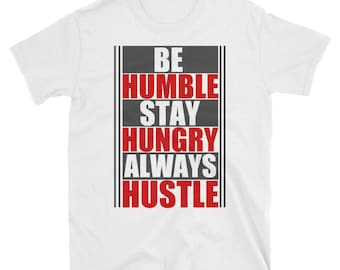 Be Humble Stay Hungry Always Hustle T-Shirt