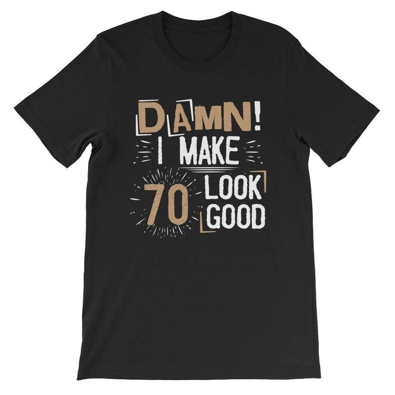 28e0f7ed0 Damn I Make 70 Look Good T-Shirt Funny 70th Birthday Tee | Etsy