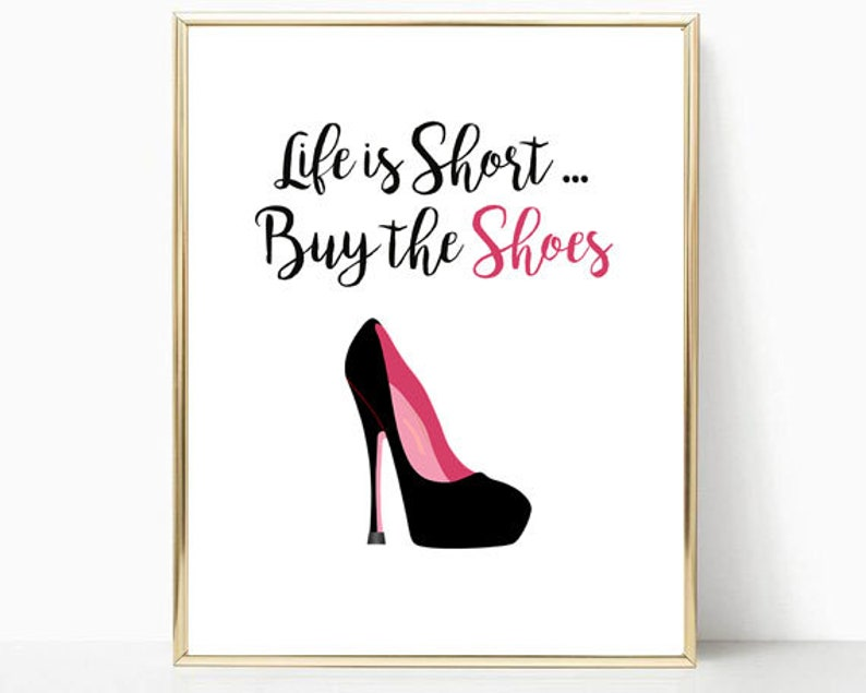 9501b6768e99b Life is Short Buy the Shoes Printable, motivational print, typography  print, fashion quote, word art, wall art, shoe lover gift, life quote