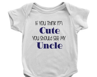 edafaa261d If You Think I'm Cute You Should See My Uncle - Funny Baby Bodysuit (baby  shower gift from uncle, funny uncle baby shirt)
