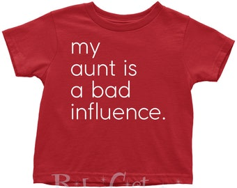 My Aunt Is A Bad Influence - Fun Toddler T-shirt
