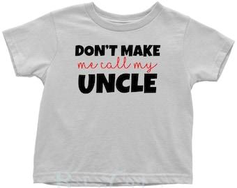 Don't Make Me Call My Uncle - Fun Toddler T-Shirt