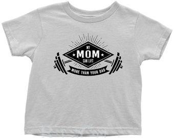My Mom Can Lift More Than Your Dad - Fun Toddler Boy T-Shirt / Toddler Girl T-Shirt