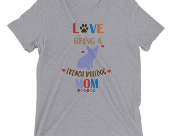 Love Being A French Bulldog Mom Pet Novelty Funny Idea Short sleeve t-shirt
