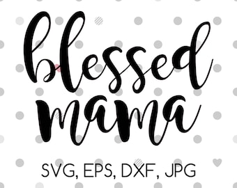 Blessed Mama - SVG, EPS, DXF, jpg digital cut file for Silhouette or Cricut