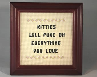 Kitties Will Puke on Everything You Love Cross Stitch