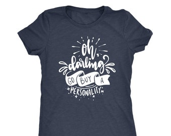 Shirt for Mom Oh Darling Go buy a personality Attitude Shirt Life Status Shirt Sarcasm Shirt Sassy Shirt
