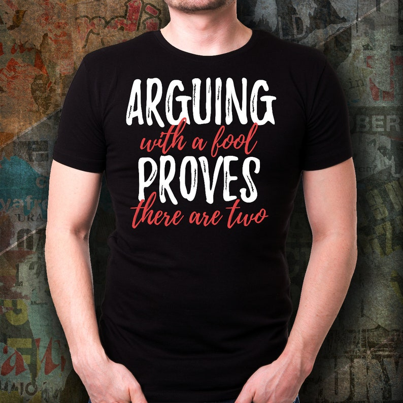 Funny Quote T Shirt Fool Quote T Shirt Arguing With A Fool Etsy