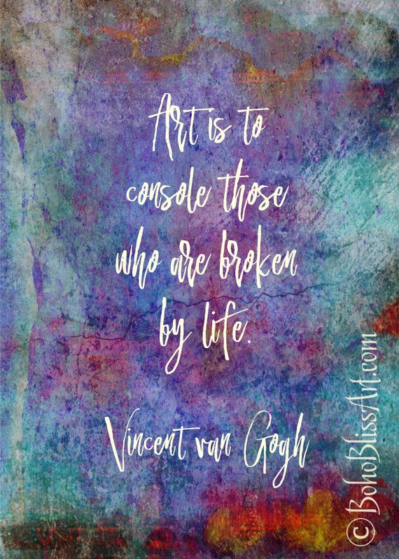 Vincent Van Gogh Quote Art Is To Console Those Who Are Broken By Life Creative Inspiration Printable Gift For Artists Art Studio Decor
