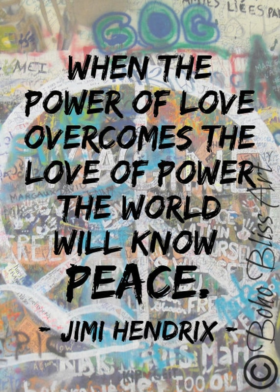 Jimi Hendrix Quote: When the power of love overcomes the love of power the  world will know peace. Humanity Quote Wall Art | Instant Download