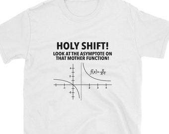 Holy Shift Look At Asymptote On That Mother Function T-shirt -- Math Geek and Nerd Gift T-shirt - Math PI Day Gift