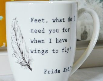 Feet what do I need you for when I have wings to fly - Frida Kahlo Quote  Hand painted  Mug