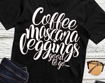 Coffee Mascara Leggings Svg, Girl Svg, Quotes Svg, Coffee Svg, Funny Svg, Mom Svg,Dxf,Png,Jpeg