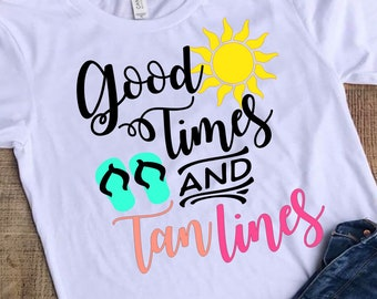 Good Times and Tan Lines Svg, Vacation Svg, Sun Svg, Flip-flops Svg, Summer Svg Dxf Png Jpeg