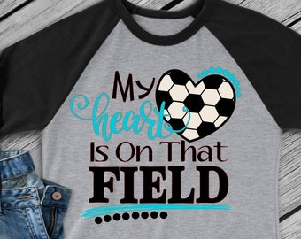 My Heart is on that Field Svg, Soccer Life Svg, Soccer Mom Svg, Sports Svg, Soccer Svg Dxf Png Jpeg