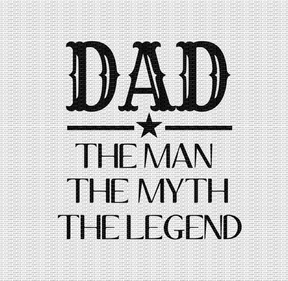 Dad The Man The Myth The Legend Svg Dad Svg Father S Day Etsy