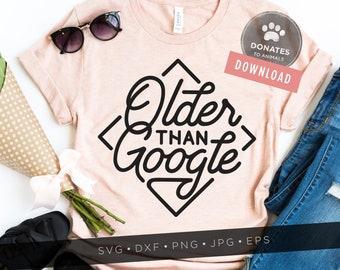 Older Than Google SVG | Funny Birthday SVG Funny Quote SVG 90s Funny Mom Svg Sassy Svg Teacher Svg Retirement Svg Saying Png Cut Files