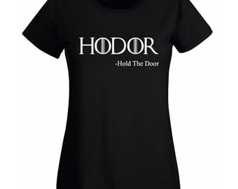 Game Of Thrones Inspired HODOR (Hold The Door) Women's Fit Black Or White T-Shirt