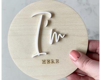 Im here baby plaque / baby plaque / wooden discs /baby shower gift /new baby gift /baby shower present / baby disc/ new arrival