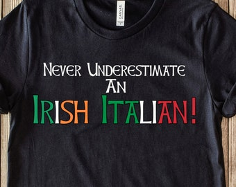94c7aa21 Irish Italian Mixed Pride T Shirt, St. Paddy's Day Tees, Ireland Italy  Heritage Tshirt, Never Underestimate An Irish Italian, St. Patrick's