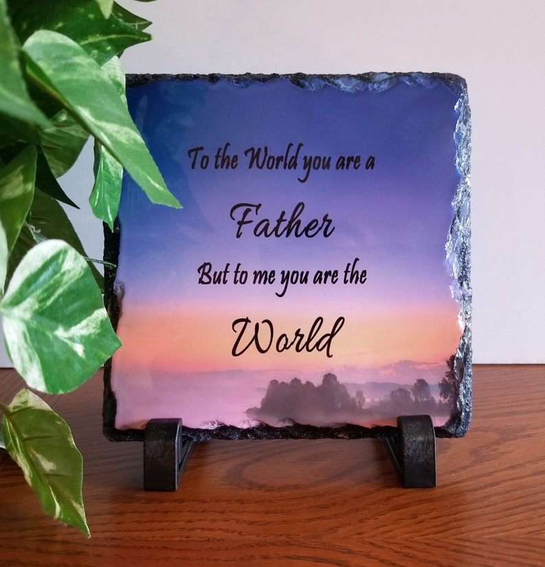 To The World You Are A Father Slate Gift Dad Birthday