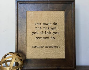 You must do the things you think you cannot do Eleanor Roosevelt Burlap Print // Office Decor